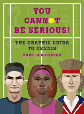 The Infographic Book of Tennis - You Cannot Be Serious!