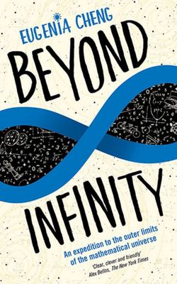 Beyond Infinity : An Expedition to the Outer Limits of the Mathematical Universe