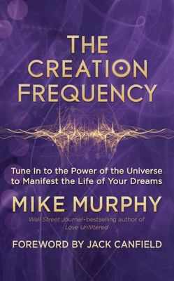 Creation Frequency - Tune in to the Power of the Universe to Manifest the Life of Your Dreams