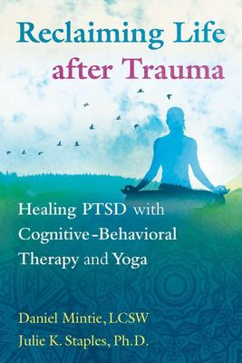 Reclaiming Life after Trauma - Healing PTSD with Cognitive-Behavioral Therapy and Yoga