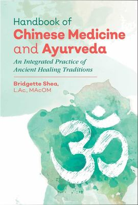 Handbook of Chinese Medicine and Ayurveda - An Integrated Practice of Ancient Healing Traditions