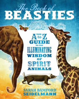 The Book of Beasties - Your A-to-Z Guide to the Illuminating Wisdom of Spirit Animals
