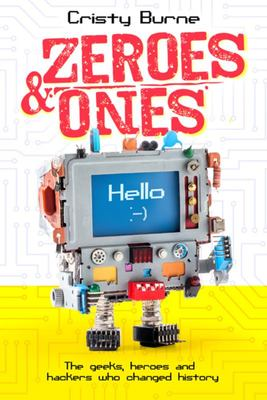 Zeroes and Ones - The geeks, heroes and hackers who changed history