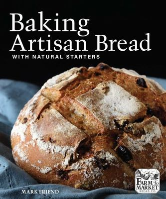 Baking Artisan Bread with Natural Starters - The Secrets of Farm to Market Bread Company