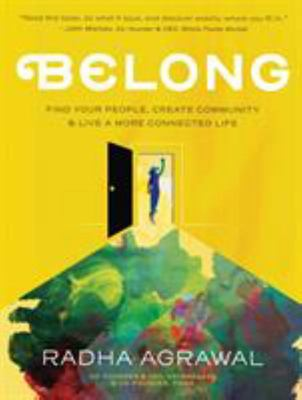 Belong - Find Your People, Create Your Community, and Live a More Connected Life