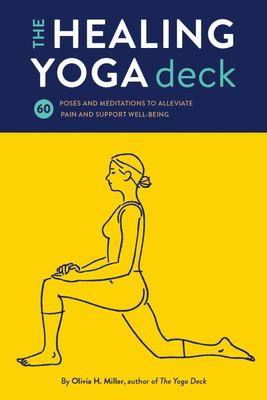 The Healing Yoga Deck - 60 Poses and Meditations to Alleviate Pain and Support Well-Being