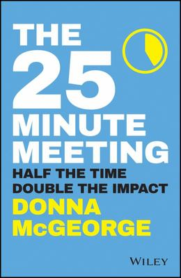 The 25 Minute Meeting - Achieve More on Less Time