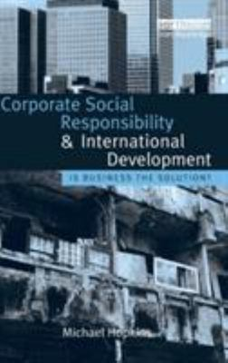 Corporate Social Responsibility and International Development - Is Business the Solution?