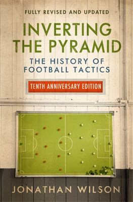 Inverting the Pyramid - The History of Football Tactics