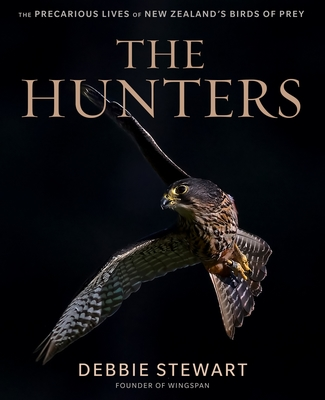 The Hunters : The Precarious Lives of New Zealand's Birds of Prey