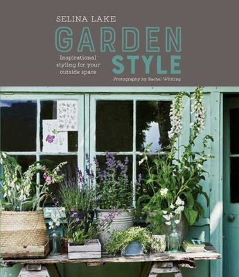 Selina Lake Garden Style : Inspirational Styling for Your Outside Space