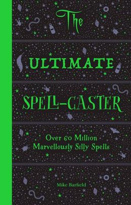 The Ultimate Spell-Caster - Over 60 Million Marvellously Silly Spells