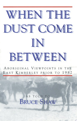 When the Dust Come in Between: Aboriginal Viewpoints in the East Kimberley Prior to 1982