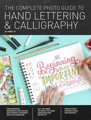 "The Complete Photo Guide to Hand Lettering and Calligraphy[""The Essential Reference for Novice and Expert Letterers and Calligraphers""]"