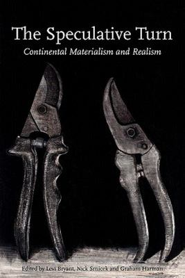 The Speculative Turn - Continental Materialism and Realism