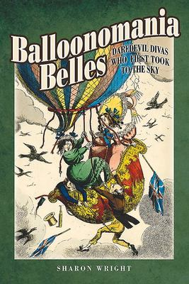 Balloonmania Belles - Daredevil Divas Who First Took to the Sky