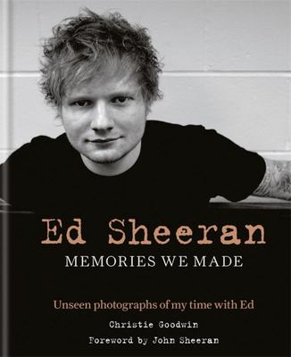 Ed Sheeran: Memories We Made - Unseen Photographs of My Time with Ed