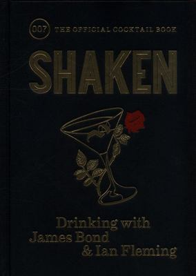Shaken - Drinking with James Bond and Ian Fleming, the Official Cocktail Book