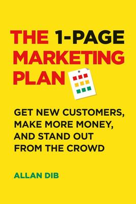 The 1-Page Marketing Plan - Get New Customers, Make More Money, and Stand Out from the Crowd