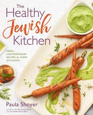 The Healthy Jewish Kitchen - Fresh, Contemporary Recipes for Every Occasion
