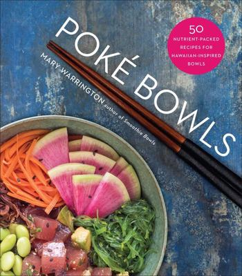 Poké Bowls - 50 Nutrient-Packed Recipes for Hawaiian-Inspired Bowls