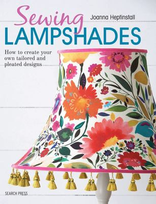 Sewing Lampshades - How to Create Your Own Tailored and Pleated Designs