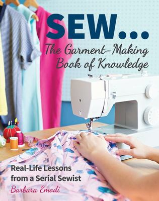 SEW ... the Garment-Making Book of Knowledge - Real-Life Lessons from a Serial Sewist