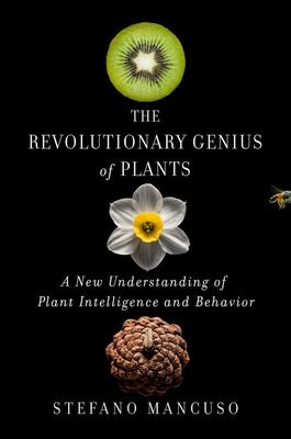 The Revolutionary Genius of Plants - A New Understanding of Plant Intelligence and Behaviour