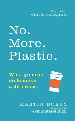 No. More. Plastic - What You Can Do to Make a Difference in Just 2 Minutes