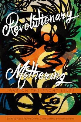 Revolutionary Mothering - Love on the Frontlines
