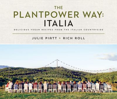 The Plantpower Way: Italia - Delicious Vegan Recipes from the Italian Countryside