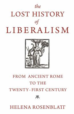 The Lost History of Liberalism - From Ancient Rome to the Twenty-First Century