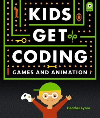 Games and Animation (Kids Get Coding)