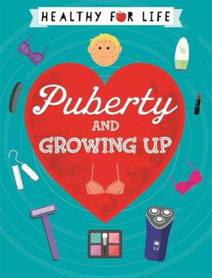 Puberty and Growing Up (Healthy for Life)