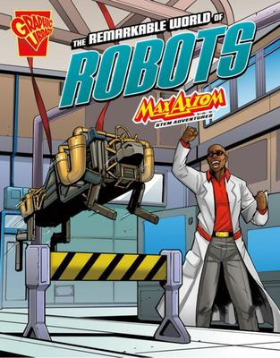 The Remarkable World of Robots (Max Axiom Stem Adventures)