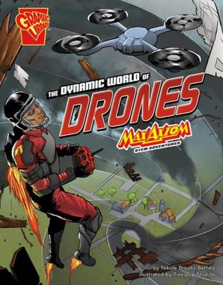 The Dynamic World of Drones (Max Axiom Stem Adventures)