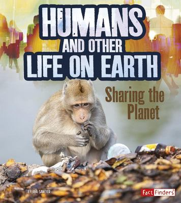 Humans and Other Life on Earth - Sharing the Planet