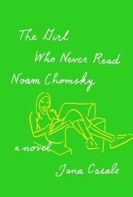 The Girl Who Never Read Noam Chomsky - A Novel