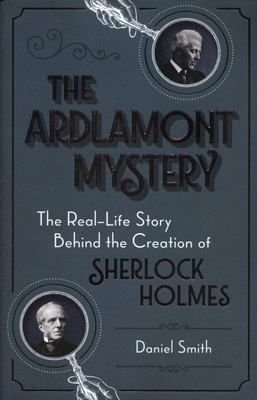 Sherlock Holmes and the Ardlamont Mystery - The True Story of the Men Who Inspired the Creation of Sherlock Holmes