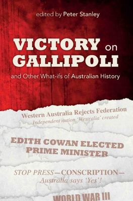 Victory on Gallipoli and Other What-ifs of Australian History