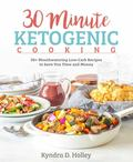 30 Minutes or Less Ketogenic Recipes