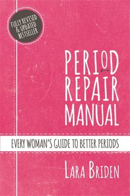 Period Repair Manual: Every Woman's Guide to Better Periods