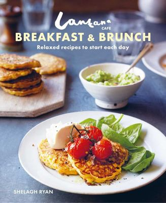 Lantana Café Breakfast and Brunch - Relaxed Recipes to Start Each Day