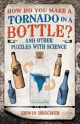 How Do You Make a Tornado in a Bottle? - And Other Puzzles with Science