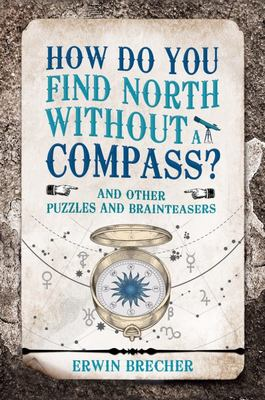 How Do You Find North Without a Compass? - And Other Puzzling Brainteasers
