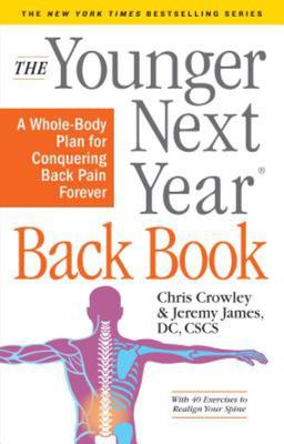 The Younger Next Year Back Book - A Whole-Body Plan for Conquering Back Pain Forever