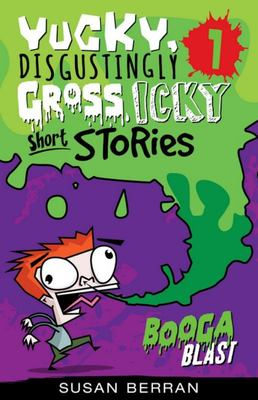 Yucky, Disgustingly Gross, Icky Short Stories No.1: Booga Blast