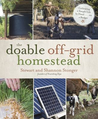 The Doable off-Grid Homestead - Cultivating a Simple Life by Hand ... on a Budget