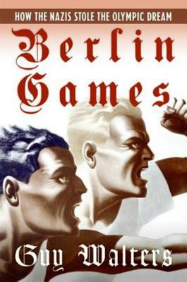Berlin Games - How the Nazis Stole the Olympic Dream
