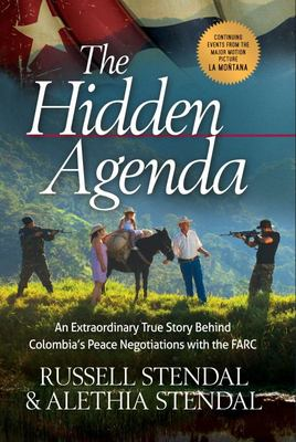 The Hidden Agenda - An Extraordinary True Story Behind Colombia's Peace Negotiations with the FARC